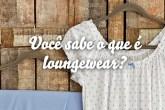 dica-Você-sabe-o-que-é-loungewear-